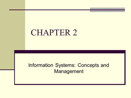CHAPTER 2 Information Systems: Concepts and Management.