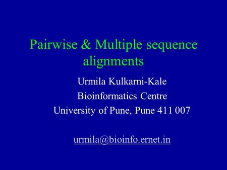 Pairwise & Multiple sequence alignments Urmila Kulkarni-Kale Bioinformatics Centre University of Pune, Pune 411 007