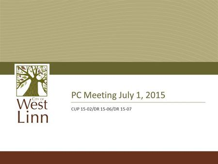 PC Meeting July 1, 2015 CUP 15-02/DR 15-06/DR 15-07.