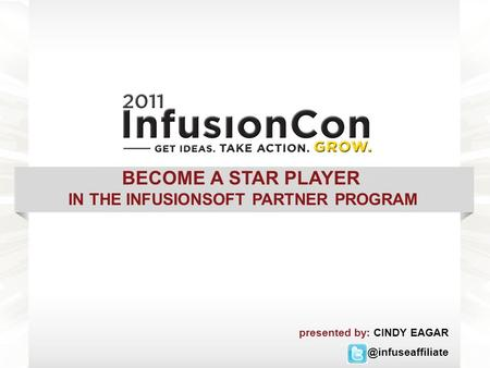 BECOME A STAR PLAYER IN THE INFUSIONSOFT PARTNER PROGRAM presented by: CINDY
