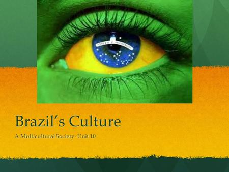 Brazil's Culture A Multicultural Society- Unit 10.