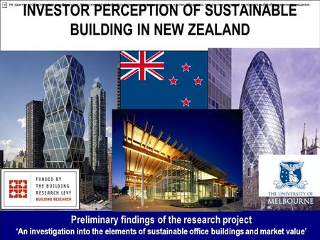 "New Zealand Sustainable Building Conference 2007 – SB07 ""Transforming our built environment"" Georgia Myers BPD BPC (Hons) PhD Candidate 1 INVESTOR PERCEPTION."