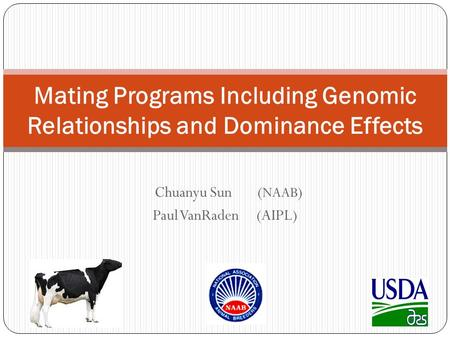 Chuanyu Sun ( NAAB ) Paul VanRaden (AIPL) Mating Programs Including Genomic Relationships and Dominance Effects.