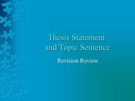 Thesis Statement and Topic Sentence Revision Review.