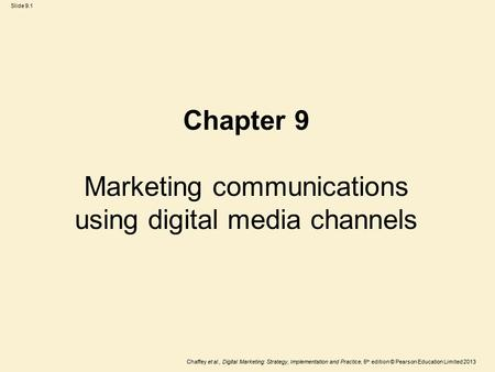 Slide 9.1 Chaffey et al., Digital Marketing: Strategy, Implementation and Practice, 5 th edition © Pearson Education Limited 2013 Chapter 9 Marketing communications.