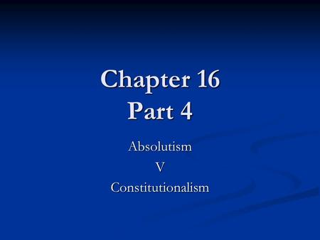 Chapter 16 Part 4 AbsolutismVConstitutionalism. James II 1685-88 Inherited the throne on the death of his brother Charles II Inherited the throne on the.