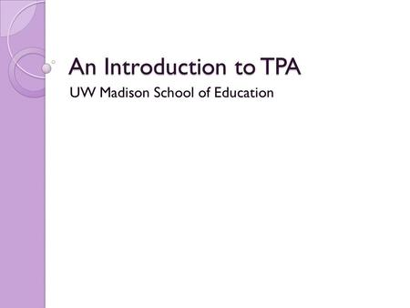 An Introduction to TPA UW Madison School of Education.