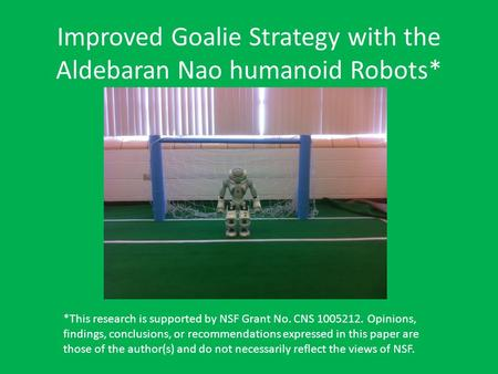 Improved Goalie Strategy with the Aldebaran Nao humanoid Robots* *This research is supported by NSF Grant No. CNS 1005212. Opinions, findings, conclusions,