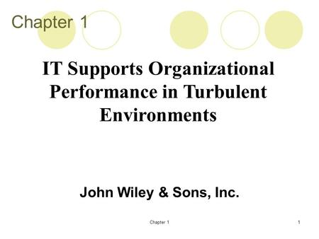 Chapter 11 John Wiley & Sons, Inc. IT Supports Organizational Performance in Turbulent Environments.