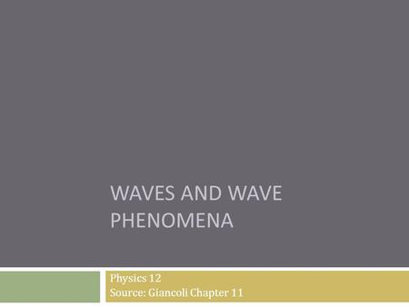WAVES AND WAVE PHENOMENA Physics 12 Source: Giancoli Chapter 11.