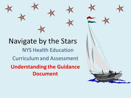 Navigate by the Stars NYS Health Education Curriculum and Assessment Understanding the Guidance Document.