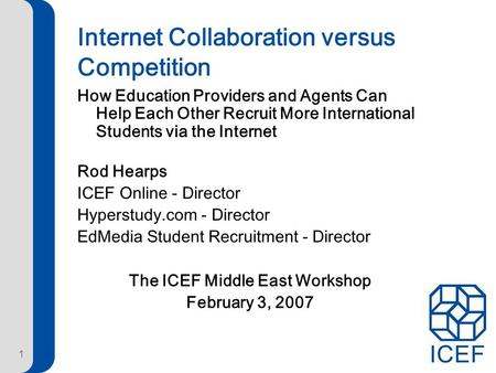 1 Internet Collaboration versus Competition How Education Providers and Agents Can Help Each Other Recruit More International Students via the Internet.