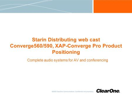 Starin Distributing web cast Converge560/590, XAP-Converge Pro Product Positioning Complete audio systems for AV and conferencing.