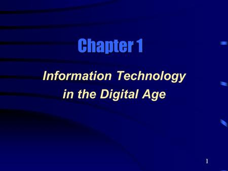 1 Information Technology in the Digital Age Chapter 1.