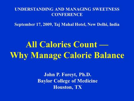 UNDERSTANDING AND <strong>MANAGING</strong> SWEETNESS CONFERENCE September 17, 2009, Taj Mahal Hotel, New Delhi, India All Calories Count — Why <strong>Manage</strong> Calorie Balance John.