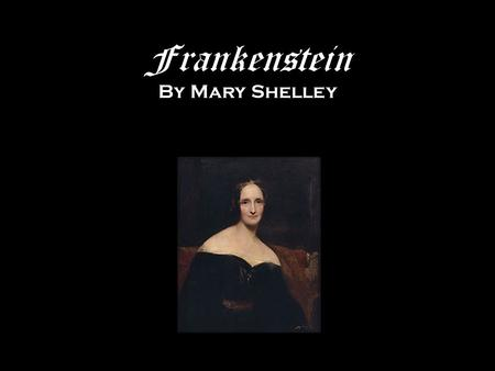 Frankenstein By Mary Shelley. Early Life Born Mary Wollstonecraft on August 30, 1797 in London, England. Her father and mother were both well known authors.