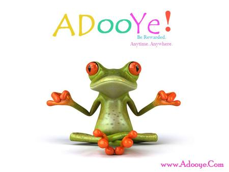 Be Rewarded. Anytime. Anywhere. www.Adooye.Com. Adooye ! is an international online platform, where We Create A Brand,Our Member can View Advertisement,