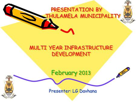 PRESENTATION BY THULAMELA MUNICIPALITY MULTI YEAR INFRASTRUCTURE DEVELOPMENT February 2013 PRESENTATION BY THULAMELA MUNICIPALITY MULTI YEAR INFRASTRUCTURE.