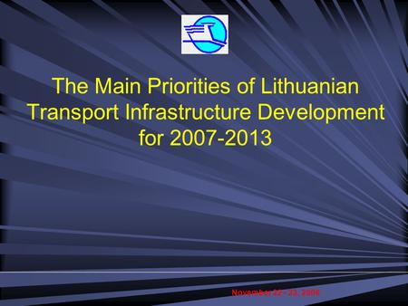 The Main Priorities of Lithuanian Transport Infrastructure Development for 2007-2013 November 22 - 23, 2006.