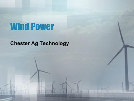 Wind Power Chester Ag Technology. Soon to be a common sight?