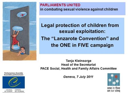 "Legal protection of children from sexual exploitation: The ""Lanzarote Convention"" and the ONE in FIVE campaign PARLIAMENTS UNITED in combating sexual violence."