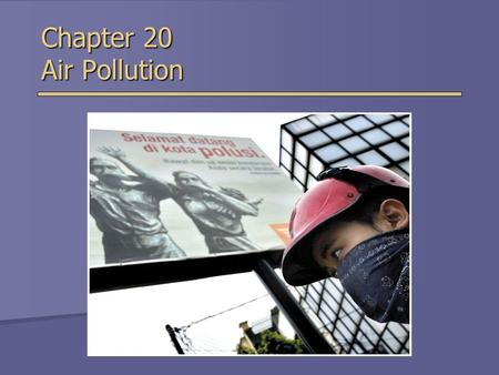 Chapter 20 Air Pollution. Overview of Chapter 20  Atmosphere as a Resource  Types and Sources of Air Pollution  Effects of Air Pollution  Controlling.
