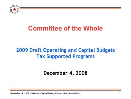 December 4, 2008 - National Capital Heavy Construction Association Committee of the Whole 2009 Draft Operating and Capital Budgets Tax Supported Programs.