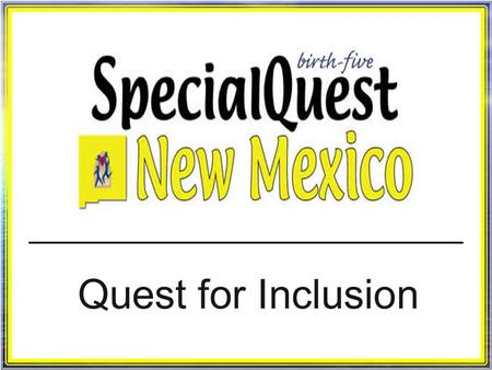 Quest for Inclusion. Welcome and introductions Welcome and introductions SpecialQuest history SpecialQuest history www.specialquest.org www.specialquest.org.