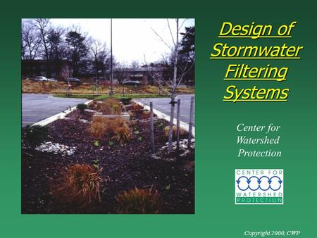 Design of StormwaterFilteringSystems Center for Watershed Protection Copyright 2000, CWP.
