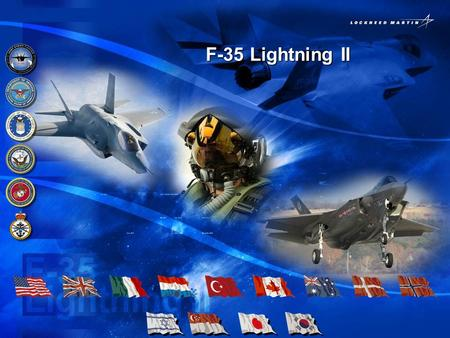 F-35 Lightning II F-35 Lightning II. Lockheed Martin Aeronautics CompanyF-35 Program Information 05042007 EUCOM United Kingdom 12 Dec 2006 Denmark 27.