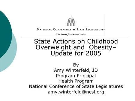 State Actions on Childhood Overweight and Obesity– Update for 2005 By Amy Winterfeld, JD Program Principal Health Program National Conference of State.