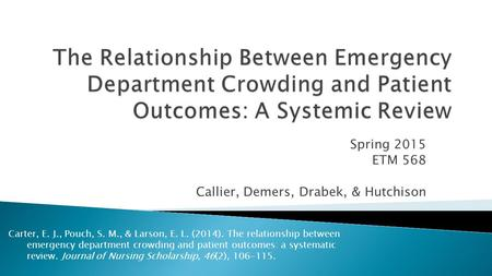 Spring 2015 ETM 568 Callier, Demers, Drabek, & Hutchison Carter, E. J., Pouch, S. M., & Larson, E. L. (2014). The relationship between emergency department.