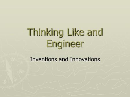 Thinking Like and Engineer Inventions and Innovations.