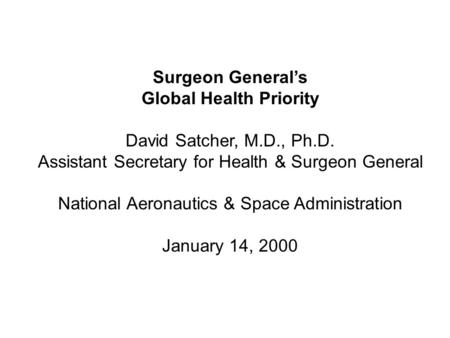 Surgeon General's Global Health Priority David Satcher, M.D., Ph.D. Assistant Secretary for Health & Surgeon General National Aeronautics & Space Administration.