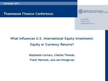 1 November 2011 Jon Wongswan Phatra Securities What Influences U.S. International Equity Investment: Equity or Currency Returns?