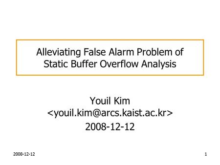 Alleviating False Alarm Problem of Static Buffer Overflow Analysis Youil Kim 2008-12-12 1.