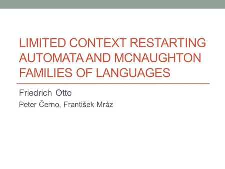 LIMITED CONTEXT RESTARTING AUTOMATA AND MCNAUGHTON FAMILIES OF LANGUAGES Friedrich Otto Peter Černo, František Mráz.