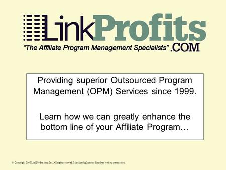 Providing superior Outsourced Program Management (OPM) Services since 1999. Learn how we can greatly enhance the bottom line of your Affiliate Program…
