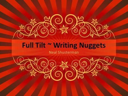 Full Tilt ~ Writing Nuggets Neal Shusterman. Writing Nugget #1 Guidelines Refer to Notes #5 (Written Responses to Literature) and any other notes Correct.