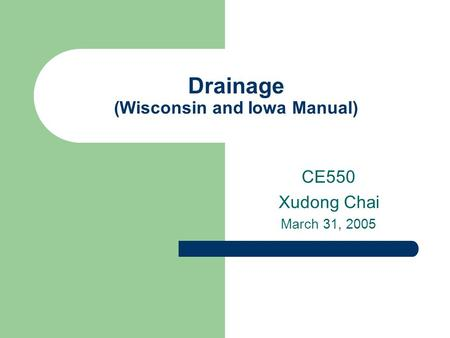 Drainage (Wisconsin and Iowa Manual) CE550 Xudong Chai March 31, 2005.