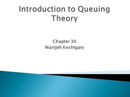 Chapter 30 Manijeh Keshtgary.  Queueing Notation  Rules for All Queues  Little's Law  Types of Stochastic Processes 2.