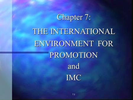 Chapter 7: THE INTERNATIONAL ENVIRONMENT FOR PROMOTIONandIMC 7.1.