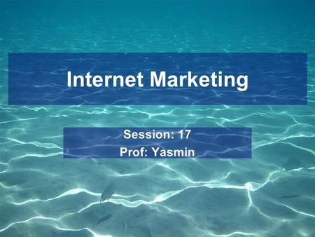 Internet Marketing Session: 17 Prof: Yasmin. Definition Internet Marketing is the process of building and maintaining customer relationships through online.