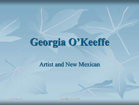 Georgia O'Keeffe Artist and New Mexican NM History Georgia O'Keeffe.