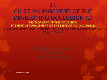 11 CH 27 MANAGEMENT OF THE DEVELOPING OCCLUSION (I) DEVELOPMENT OF THE OCCLUSION PREVENTIVE MANAGEMENT OF THE DEVELOPING OCCLUSION McDonald, Avery, Dean.