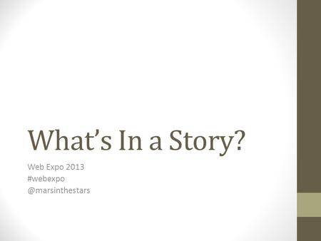 What's In a Story? Web Expo 2013