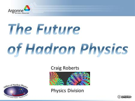 Craig Roberts Physics Division.  Search for exotic hadrons –Discovery would force dramatic reassessment of the distinction between the notions of matter.
