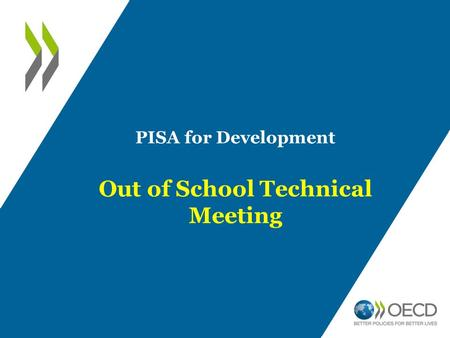 PISA for Development Out of School Technical Meeting.