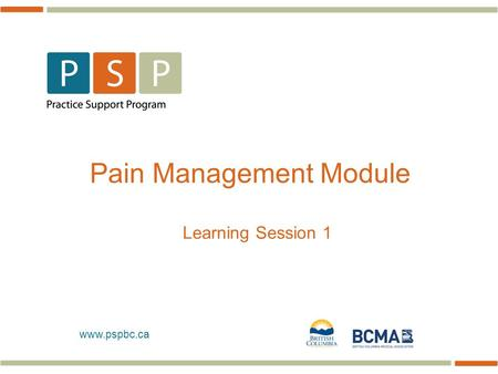 Www.pspbc.ca Pain Management Module Learning Session 1.