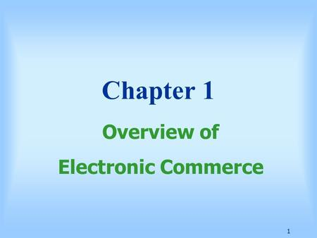 1 Chapter 1 Overview of Electronic Commerce. 2 Learning Objectives Define electronic commerce (EC) and describe its various categories Describe and discuss.